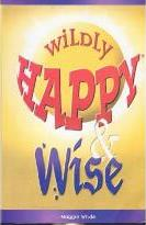 Wildly Happy and Wise