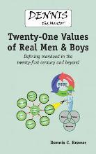 Dennis the Mentor (TM) Twenty-One Values of Real Men and Boys