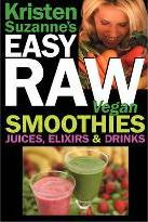 Kristen Suzanne's Easy Raw Vegan Smoothies, Juices, Elixirs & Drinks