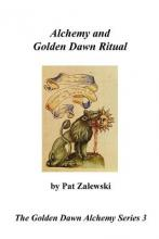 Alchemy and Golden Dawn Ritual - The Golden Dawn Alchemy Series 3