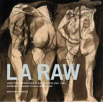 L.A. Raw - Abject Expressionism in Los Angeles, 1945-1980