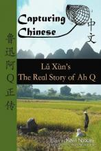 Capturing Chinese the Real Story of Ah Q