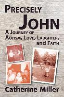 Precisely John  A Journey of Autism, Love, Laughter, and Faith