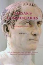 Caesar's Commentaries. the Complete Gallic Wars. Revised.