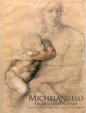 Michelangelo. Sacred and Profane. Masterpiece Drawings From the Buonarroti. [Paperback Ed.]