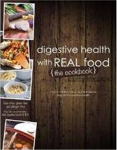 Digestive Health with Real Food -- The Cookbook