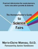 The Homeschooler's Guide to Science Fairs
