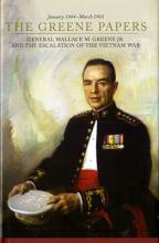 The Greene Papers: General Wallace M. Greene Jr. and the Escalation of the Vietnam War, January 1964-March 1965