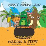 Tales of Muddy Mundo Land - Making a Stew