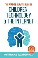 The Parents' Survival Guide to Children, Technology and the Internet