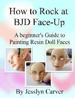 How to Rock at Bjd Face-Ups