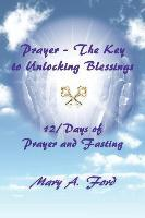 Prayer - The Key to Unlocking Blessings  12/Days of Prayer and Fasting