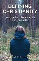Defining Christianity  Learn the basic beliefs of the Christian faith