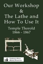 Our Workshop & The Lathe And How To Use It 1866 - 1867
