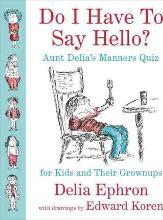 Do I Have to Say Hello? Aunt Delia's Manners Quiz for Kids and Their Grownups