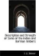 Description and Strength of Some of the Indian and Burman Timbers