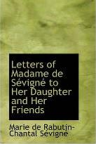 Letters of Madame de Sevigne to Her Daughter and Her Friends