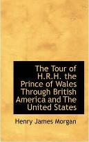 The Tour of H.R.H. the Prince of Wales Through British America and the United States
