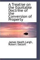 A Treatise on the Equitable Doctrine of the Conversion of Property