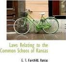 Laws Relating to the Common Schoos of Kansas