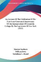 An Account Of The Celebration Of The First Semi-Centennial Anniversary Of The Incorporation Of Columbia College, By The Legislature Of New York (1837)