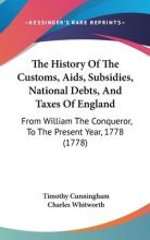 The History of the Customs, AIDS, Subsidies, National Debts, and Taxes of England