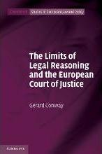 Cambridge Studies in European Law and Policy: The Limits of Legal Reasoning and the European Court of Justice