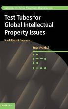 Cambridge Intellectual Property and Information Law: Test Tubes for Global Intellectual Property Issues: Small Market Economies Series Number 29