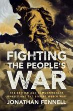 Armies of the Second World War: Fighting the People's War: The British and Commonwealth Armies and the Second World War