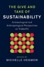 New Directions in Sustainability and Society: The Give and Take of Sustainability: Archaeological and Anthropological Perspectives on Tradeoffs