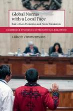 Cambridge Studies in International Relations: Global Norms with a Local Face: Rule-of-Law Promotion and Norm Translation Series Number 143