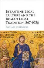 Byzantine Legal Culture and the Roman Legal Tradition, 867-1056