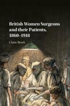 British Women Surgeons and Their Patients, 1860-1918
