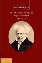 The The Cambridge Edition of the Works of Schopenhauer Schopenhauer: 'The World as Will and Representation': Volume 1