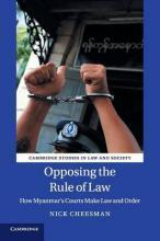 Cambridge Studies in Law and Society: Opposing the Rule of Law: How Myanmar's Courts Make Law and Order