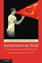 Cambridge Studies in Law and Society: Incitement on Trial: Prosecuting International Speech Crimes