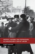 Protest, Reform and Repression in Khrushchev's Soviet Union
