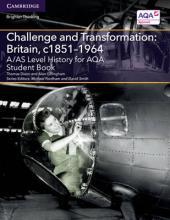 A/AS Level History for AQA Challenge and Transformation: Britain, c.1851-1964 Student Book