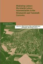 International Review of Social History Supplements: Mediating Labour: Worldwide Labour Intermediation in the Nineteenth and Twentieth Centuries Series Number 20