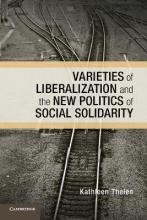 Varieties of Liberalization and the New Politics of Social Solidarity