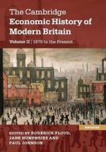 The Cambridge Economic History of Modern Britain: Growth and Decline, 1870 to the Present Volume 2