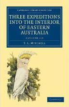 Three Expeditions into the Interior of Eastern Australia 2 Volume Set