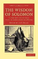 Cambridge Library Collection - Biblical Studies: The Wisdom of Solomon: In the Revised Version with Introduction and Notes
