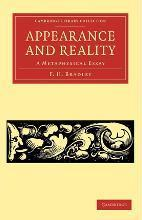 Cambridge Library Collection - Philosophy: Appearance and Reality: A Metaphysical Essay