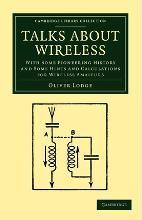 Cambridge Library Collection - Technology: Talks about Wireless: With Some Pioneering History and Some Hints and Calculations for Wireless Amateurs
