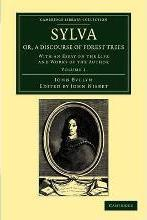 Sylva, Or, a Discourse of Forest Trees 2 Volume Set Sylva, Or, a Discourse of Forest Trees: Volume 1