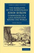 Cambridge Library Collection - Maritime Exploration: The Narrative of the Honourable John Byron, Commodore in a Late Expedition round the World: Containing an Account of the Great Distresses Suffered by Himself and his Companions on the Coast of Patagonia, from the Year 1740, till their Arrival in England, 1746