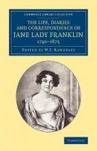 Cambridge Library Collection - Polar Exploration: The Life, Diaries and Correspondence of Jane Lady Franklin 1792-1875