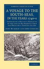 Cambridge Library Collection - Maritime Exploration: A Voyage to the South-Seas, in the Years 1740-1: Containing a Faithful Narrative of the Loss of His Majesty's Ship the Wager on a Desolate Island