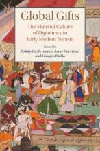 Studies in Comparative World History: Global Gifts: The Material Culture of Diplomacy in Early Modern Eurasia